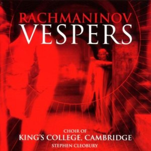 Rachmaninov Vespers - Stephen Cleobury - Choir of Kings College Cambridge