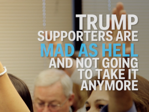 Trump Supporters - Mad as hell