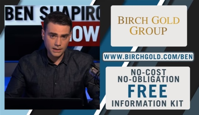 Ben Shapiro Show - Daily Wire - Birch Gold Group commercial - political YouTube - podcast