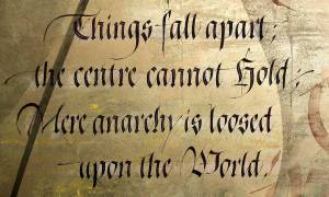 Things fall apart the centre cannot hold - Yeats quote