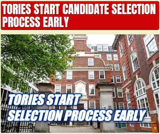 Conservatives Tories start candidate selection process early - mandatory reselection - deselection of rebels