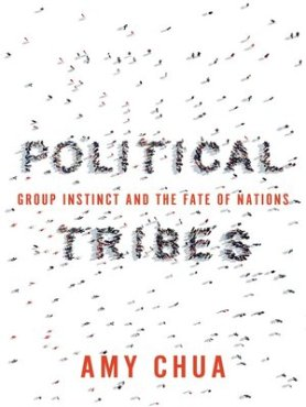 Political Tribes - Group Instinct And The Fate Of Nations - Professor Amy Chua