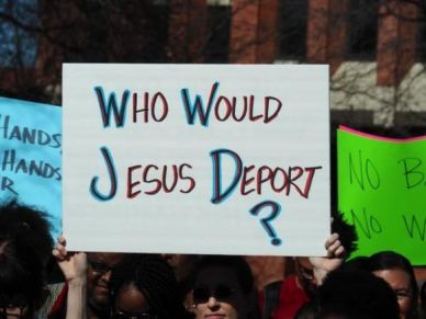 Who would Jesus deport - protest placard - Christian immigration debate - open borders